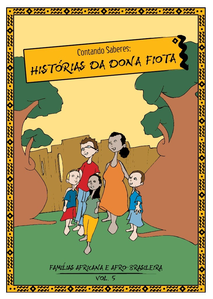 s:            Contando Sabere                        A HISTORIAS DA DONA FIOT            I    FAMILIAS AFRICANA E AFRO-BRA...