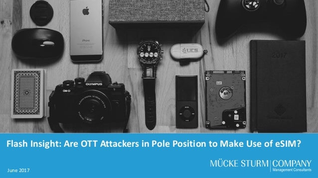 1 Flash Insight: Are OTT Attackers in Pole Position to Make Use of eSIM? June 2017