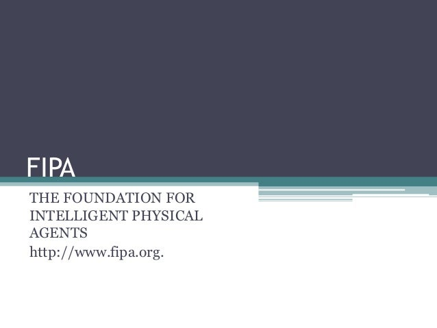 FIPATHE FOUNDATION FORINTELLIGENT PHYSICALAGENTShttp://www.fipa.org.
