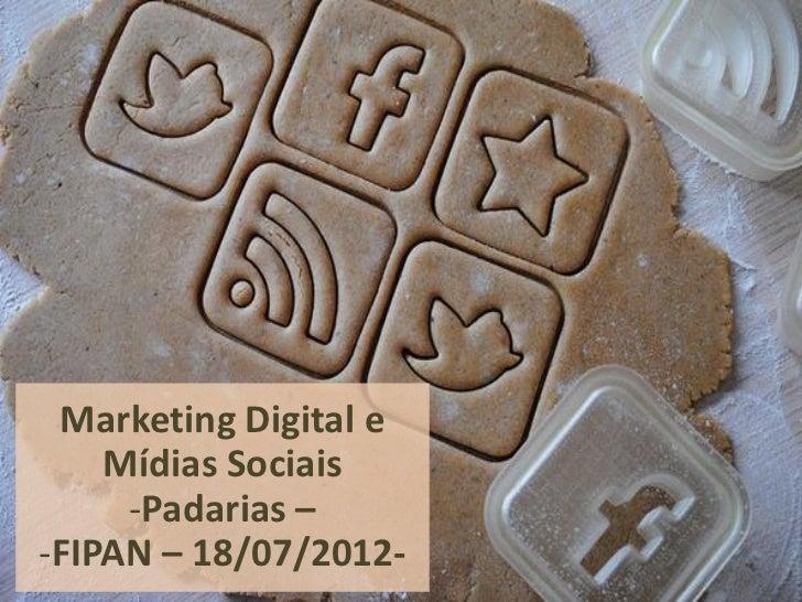 Marketing Digital e    Mídias Sociais     -Padarias –-FIPAN – 18/07/2012-