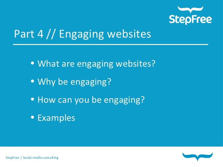 Part 4 // Engaging websites <ul><li>What are engaging websites? </li></ul><ul><li>Why be engaging? </li></ul><ul><li>How c...