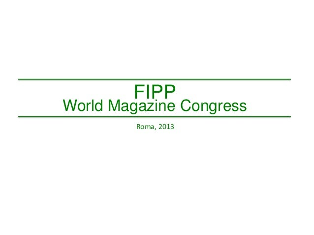 FIPP FIIP ROMA ROMA  2013 2013  FIPP  World Magazine Congress Roma, 2013