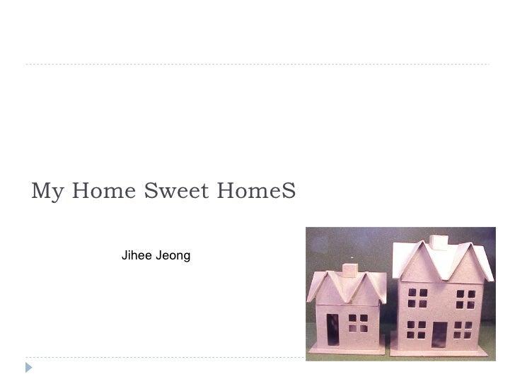 My Home Sweet HomeS Jihee Jeong