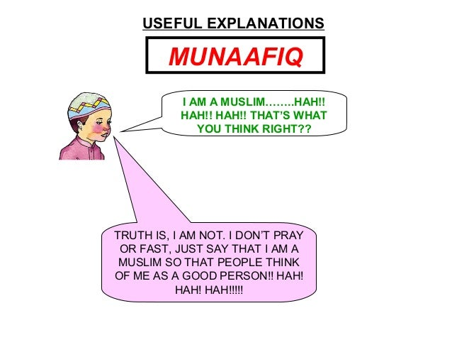 USEFUL EXPLANATIONS MUNAAFIQ I AM A MUSLIM……..HAH!! HAH!! HAH!! THAT'S WHAT YOU THINK RIGHT?? TRUTH IS, I AM NOT. I DON'T ...