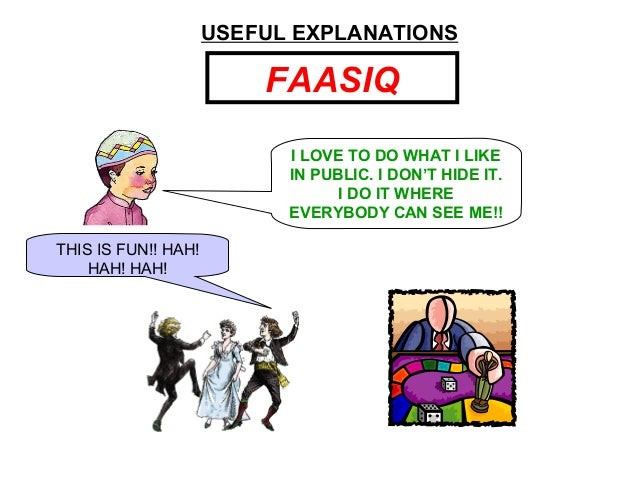 USEFUL EXPLANATIONS FAASIQ THIS IS FUN!! HAH! HAH! HAH! I LOVE TO DO WHAT I LIKE IN PUBLIC. I DON'T HIDE IT. I DO IT WHERE...