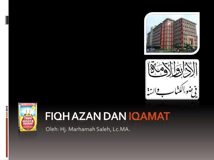 FIQH AZAN DAN IQAMAT<br />Oleh: Hj. Marhamah Saleh, Lc.MA.<br />
