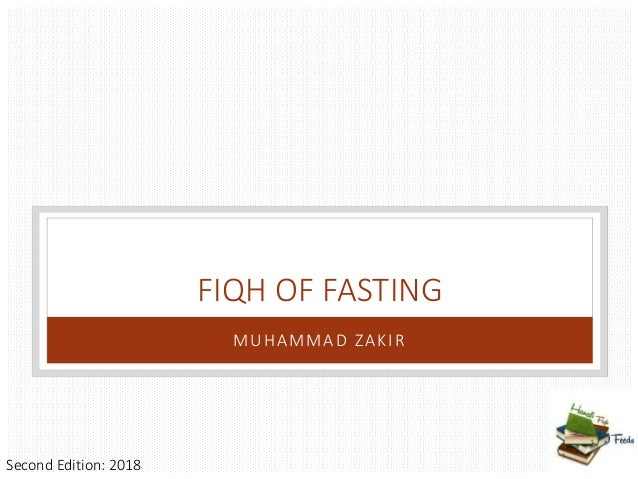 FIQH OF FASTING MUHAMMAD ZAKIR Second Edition: 2018