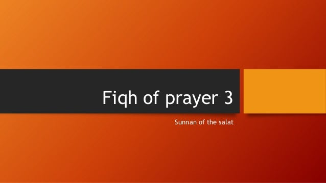 Fiqh of prayer 3 Sunnan of the salat