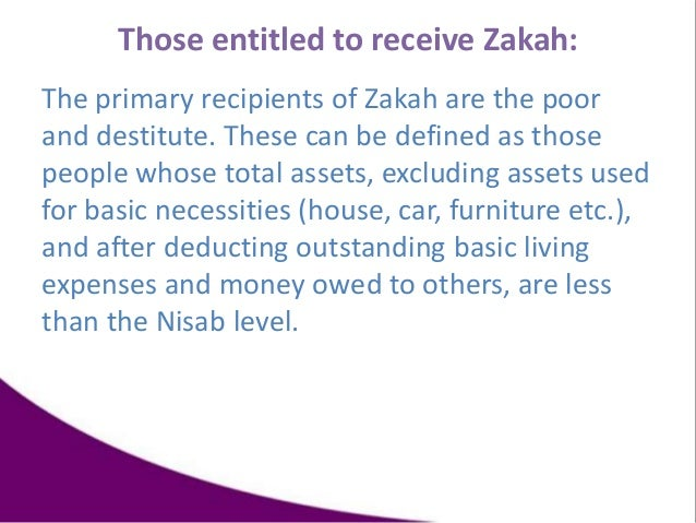 Those entitled to receive Zakah: The primary recipients of Zakah are the poor and destitute. These can be defined as those...