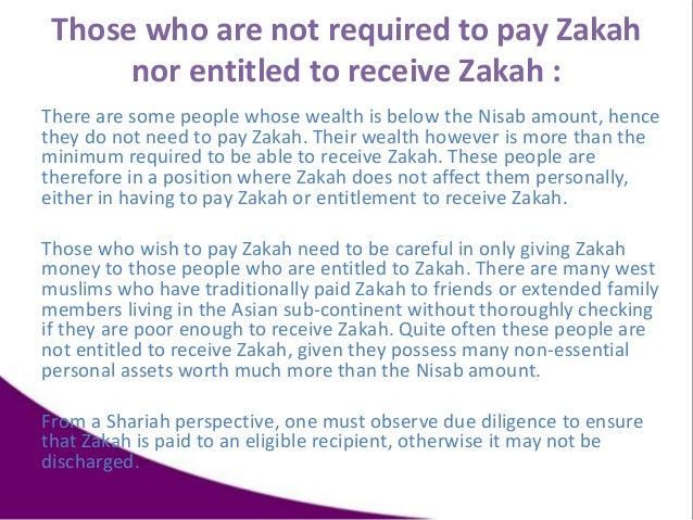 Those who are not required to pay Zakah nor entitled to receive Zakah : There are some people whose wealth is below the Ni...