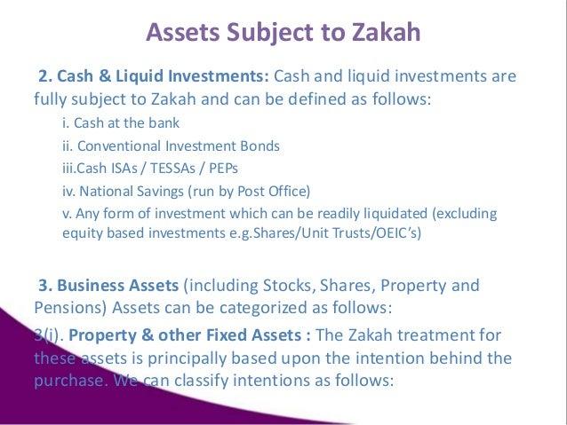 Assets Subject to Zakah 2. Cash & Liquid Investments: Cash and liquid investments are fully subject to Zakah and can be de...