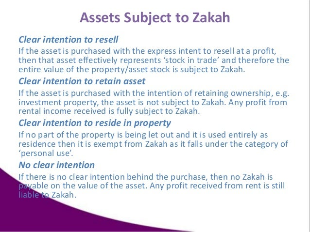 Assets Subject to Zakah Clear intention to resell If the asset is purchased with the express intent to resell at a profit,...
