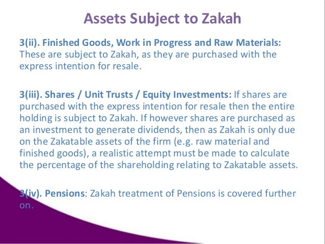 Assets Subject to Zakah 3(ii). Finished Goods, Work in Progress and Raw Materials: These are subject to Zakah, as they are...