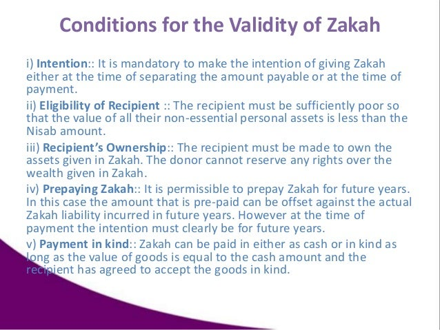 Conditions for the Validity of Zakah i) Intention:: It is mandatory to make the intention of giving Zakah either at the ti...