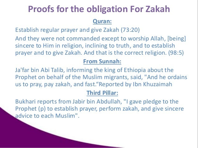 Quran: Establish regular prayer and give Zakah (73:20) And they were not commanded except to worship Allah, [being] sincer...