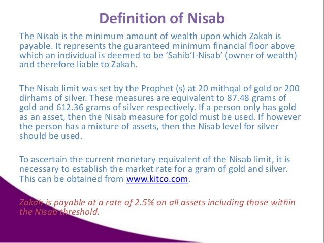 Definition of Nisab The Nisab is the minimum amount of wealth upon which Zakah is payable. It represents the guaranteed mi...