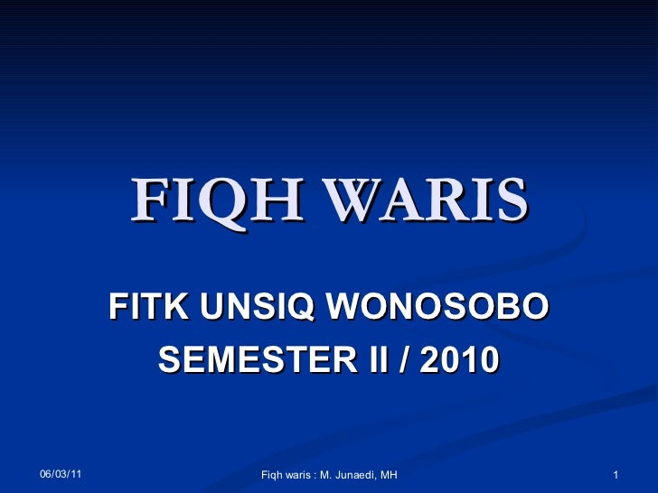 FIQH WARIS FITK UNSIQ WONOSOBO SEMESTER II / 2010 06/03/11 Fiqh waris : M. Junaedi, MH