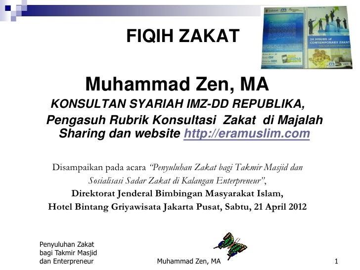FIQIH ZAKAT              Muhammad Zen, MA  KONSULTAN SYARIAH IMZ-DD REPUBLIKA, Pengasuh Rubrik Konsultasi Zakat di Majalah...