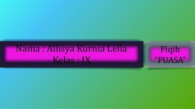 "Nama : Allisya Kurnia Lella  Kelas : IX  Fiqih  ""PUASA"""