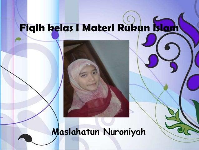 Fiqih kelas I Materi Rukun Islam      Maslahatun Nuroniyah
