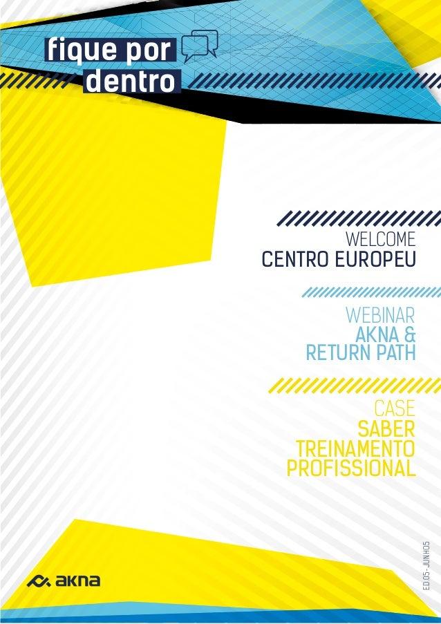 fique por dentro WELCOME CASE WEBINAR CENTRO EUROPEU SABER TREINAMENTO PROFISSIONAL AKNA & RETURN PATH ED.05-JUNHO5