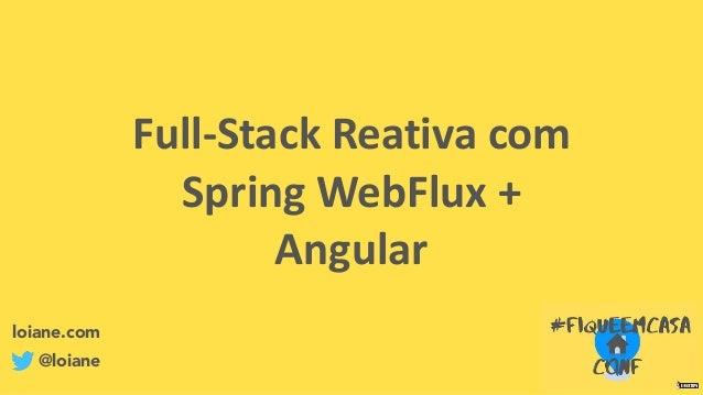 Full-StackReativacom SpringWebFlux+ Angular loiane.com @loiane