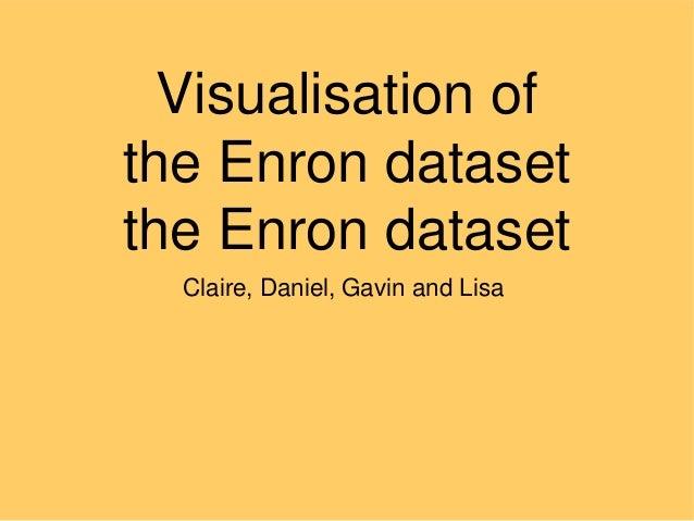 Visualisation of the Enron dataset the Enron dataset Claire, Daniel, Gavin and Lisa
