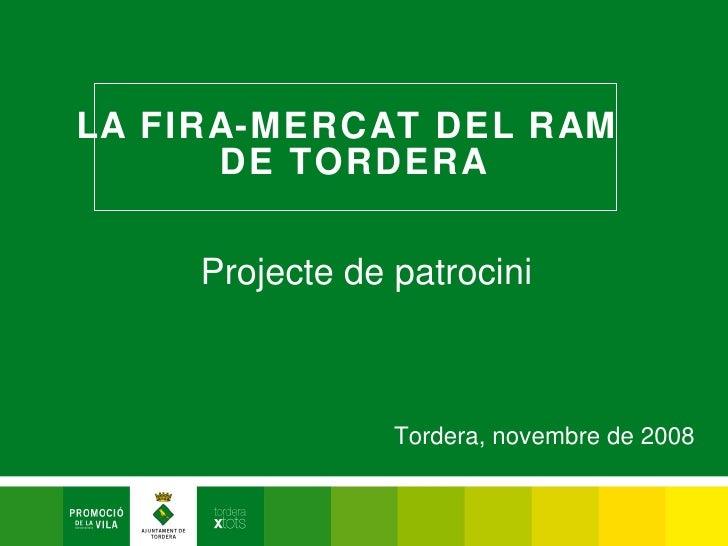 LA FIRA-MERCAT DEL RAM  DE TORDERA Projecte de patrocini Tordera, novembre de 2008
