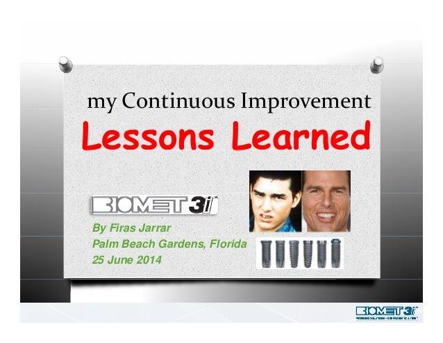 myContinuousImprovementmyContinuousImprovement Lessons LearnedL n L n By Firas Jarrar Palm Beach Gardens, Florida 25 J...