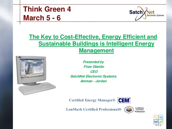 Think Green 4March 5 - 6 The Key to Cost-Effective, Energy Efficient and    Sustainable Buildings is Intelligent Energy   ...