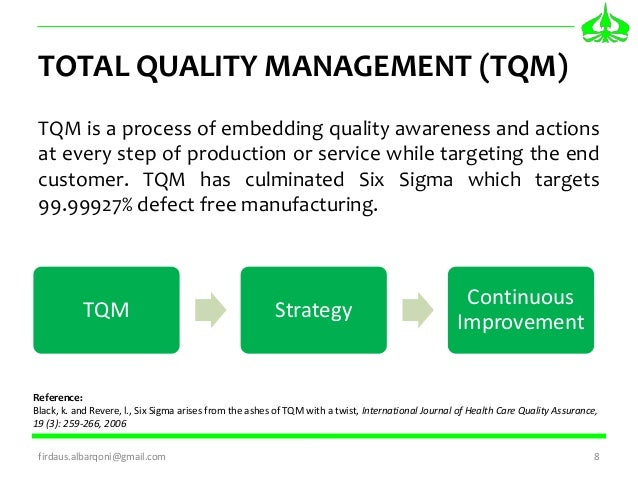 tqm in manufacturing While there is no widely agreed-upon approach, tqm efforts typically draw heavily on the previously developed tools and techniques of quality control tqm enjoyed widespread attention during the late 1980s and early 1990s before being overshadowed by iso 9000, lean manufacturing, and six sigma.
