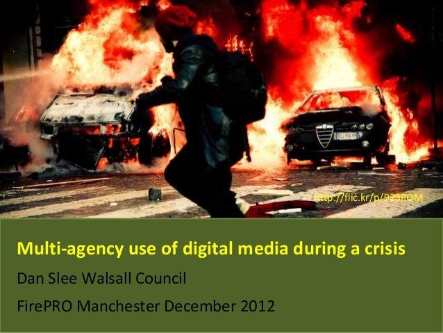 http://flic.kr/p/923RQMMulti-agency use of digital media during a crisisDan Slee Walsall CouncilFirePRO Manchester Decembe...