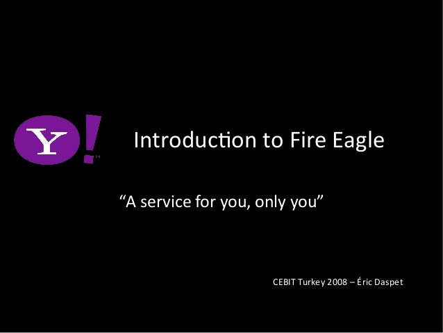 """Introducton to Fire Eagle """"A service for you, only you"""" CEBIT Turkey 2008 – Éric Daspet"""