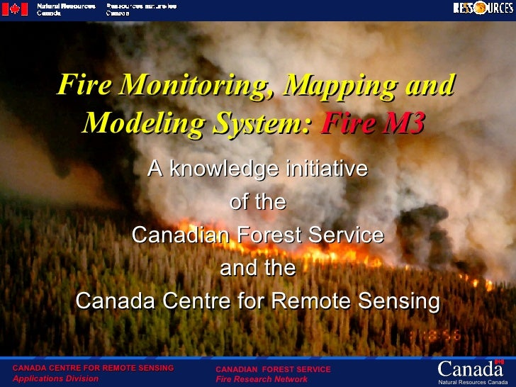 Fire Monitoring, Mapping and Modeling System:  Fire M3 A knowledge initiative of the Canadian Forest Service and the Canad...