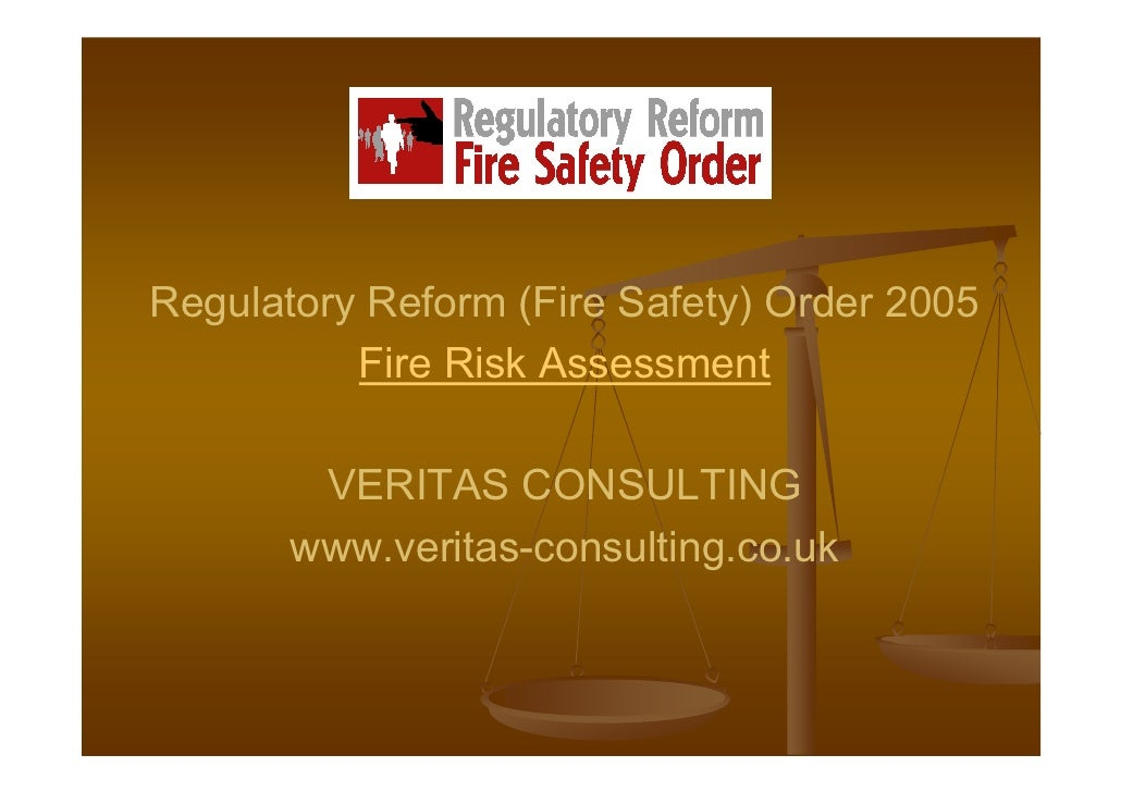 Regulatory Reform (Fire Safety) Order 2005           Fire Risk Assessment          VERITAS CONSULTING        www.veritas-c...