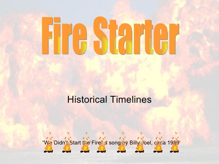 """Historical Timelines Fire Starter  """" We Didn't Start the Fire"""" a song by Billy Joel, circa 1989"""