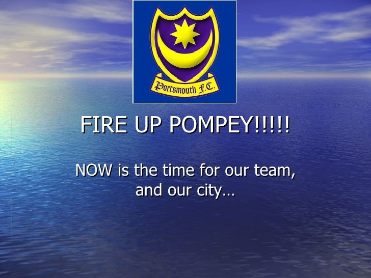 FIRE UP POMPEY!!!!! NOW is the time for our team, and our city…
