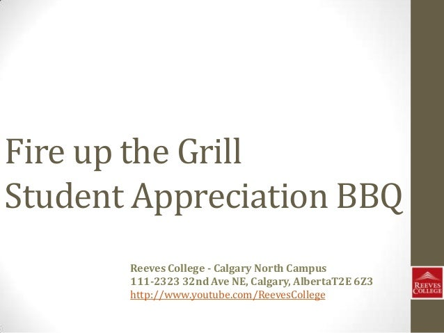 Fire up the Grill Student Appreciation BBQ Reeves College - Calgary North Campus 111-2323 32nd Ave NE, Calgary, AlbertaT2E...