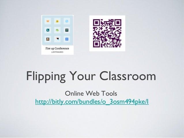 Flipping Your Classroom              Online Web Tools http://bitly.com/bundles/o_3osm494pke/I