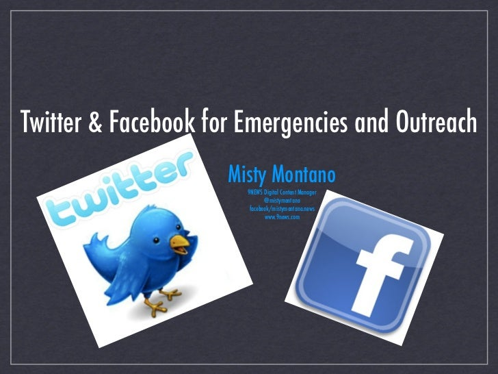 Twitter & Facebook for Emergencies and Outreach                     Misty Montano                       9NEWS Digital Cont...