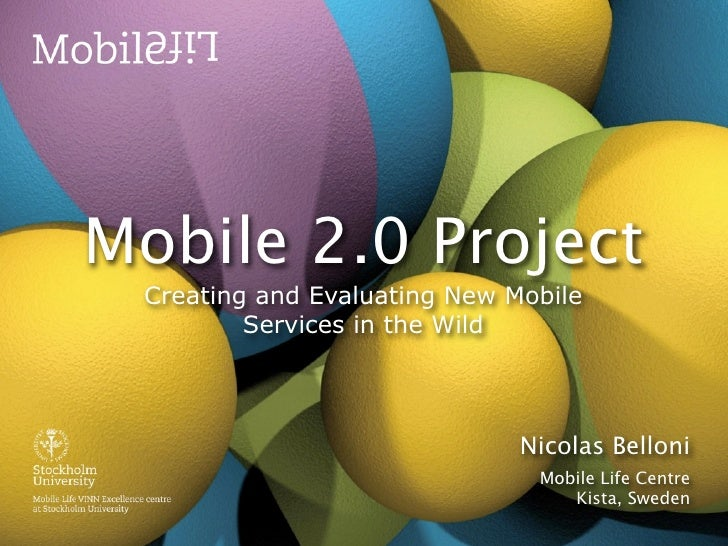 Mobile 2.0 Project  Creating and Evaluating New Mobile          Services in the Wild                                   Nic...