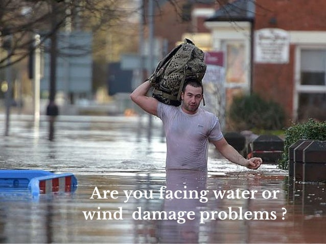 Are you facing water or wind damage problems ?
