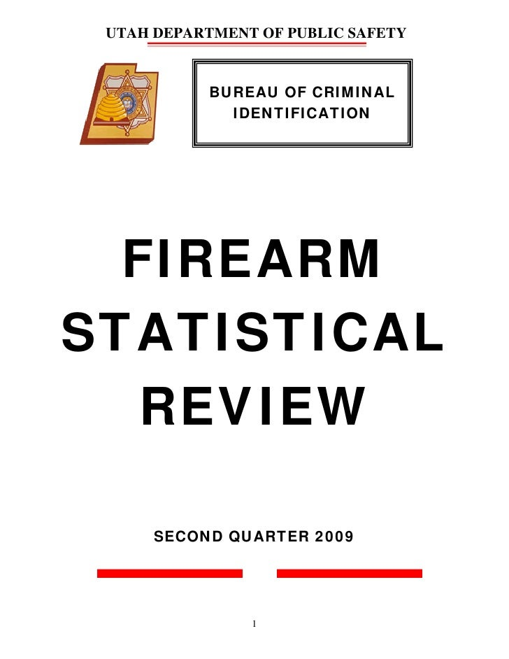 UTAH DEPARTMENT OF PUBLIC SAFETY              BUREAU OF CRIMINAL              IDENTIFICATION       FIREARM STATISTICAL   R...