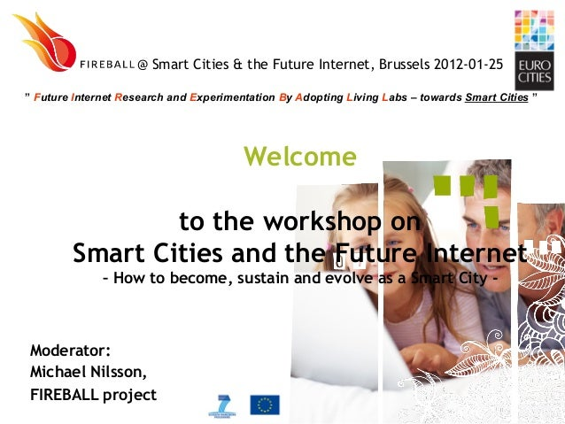 Welcome to the workshop on Smart Cities and the Future Internet – How to become, sustain and evolve as a Smart City - Mode...