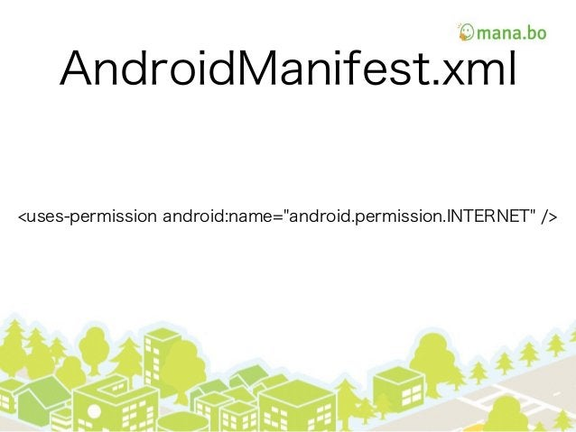 """AndroidManifest.xml <uses-permission android:name=""""android.permission.INTERNET"""" />"""