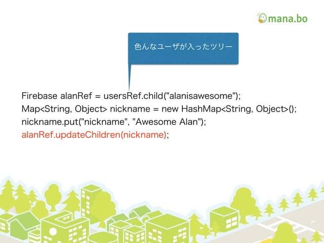 "Firebase alanRef = usersRef.child(""alanisawesome""); Map<String, Object> nickname = new HashMap<String, Object>(); nickname..."