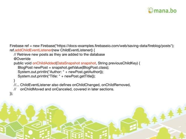 """Firebase ref = new Firebase(""""https://docs-examples.firebaseio.com/web/saving-data/fireblog/posts"""");  ref.addChildEventListen..."""