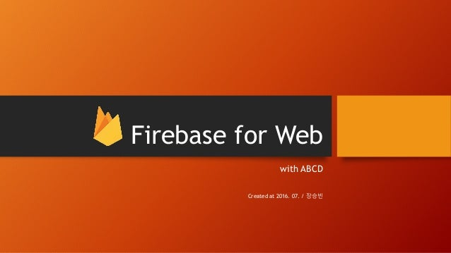 Firebase for Web with ABCD Created at 2016. 07. / 장승빈