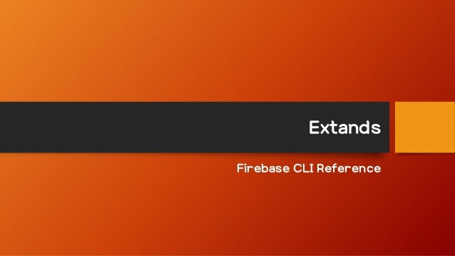 Extands Firebase CLI Reference