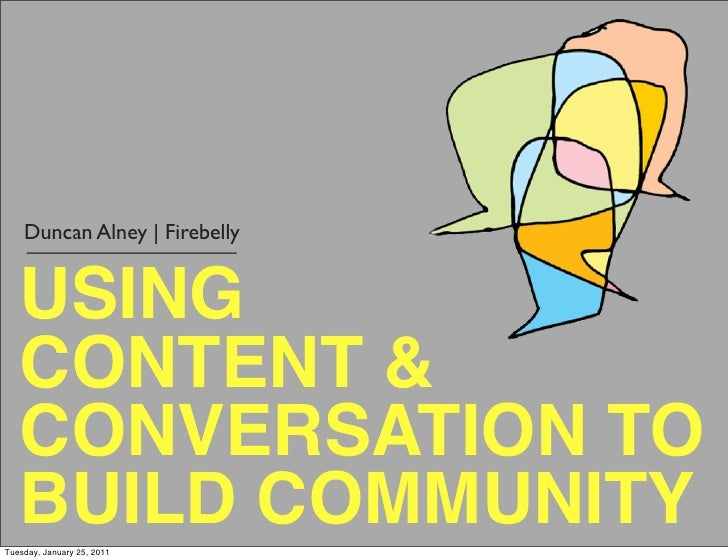 Duncan Alney   Firebelly   USING   CONTENT &   CONVERSATION TO   BUILD COMMUNITYTuesday, January 25, 2011